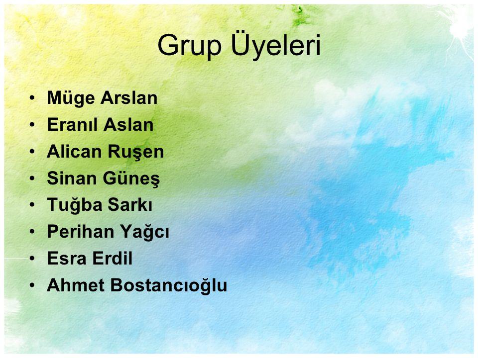 Grup Üyeleri Müge Arslan Eranıl Aslan Alican Ruşen Sinan Güneş Tuğba Sarkı Perihan Yağcı Esra Erdil Ahmet Bostancıoğlu