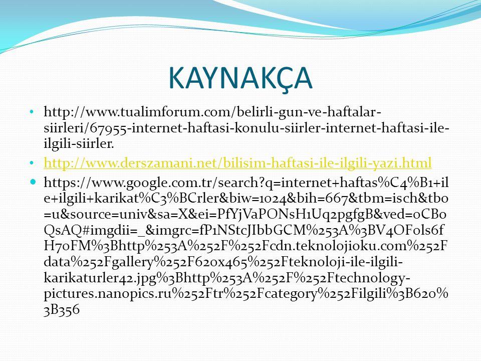 KAYNAKÇA http://www.tualimforum.com/belirli-gun-ve-haftalar- siirleri/67955-internet-haftasi-konulu-siirler-internet-haftasi-ile- ilgili-siirler. http