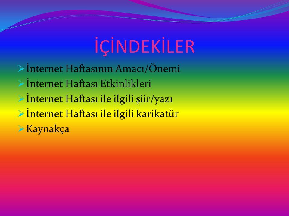 İÇİNDEKİLER  İnternet Haftasının Amacı/Önemi  İnternet Haftası Etkinlikleri  İnternet Haftası ile ilgili şiir/yazı  İnternet Haftası ile ilgili ka