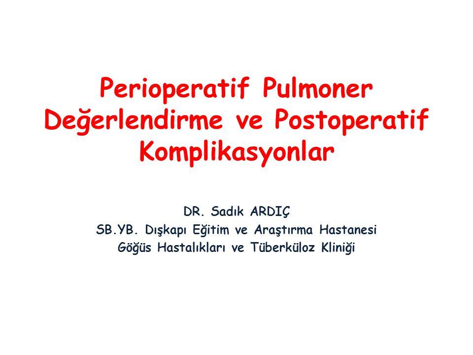 Perioperatif Pulmoner Değerlendirme ve Postoperatif Komplikasyonlar Cerrahi Girişimin Yeri Cerrahinin yapıldığı kompartmanın torasik yada abdominal olarak diyaframa yakın olması postoperatif akciğer komplikasyon riskini artırdığı bildirilmiştir.