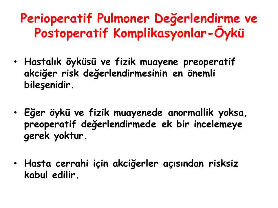 Perioperatif Pulmoner Değerlendirme ve Postoperatif Komplikasyonlar-Öykü Hastalık öyküsü ve fizik muayene preoperatif akciğer risk değerlendirmesinin