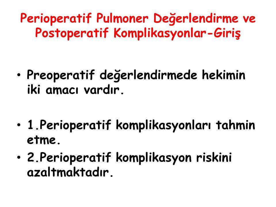 Perioperatif Pulmoner Değerlendirme ve Postoperatif Komplikasyonlar DLco Hastada D L CO < % 60 ise Postoperatif akciğer komplikasyonu % 45 dolayında görülür, D L CO > % 100 olması halinde komplikasyonların % 11 dolayında kaldığı bildirilmiştir.