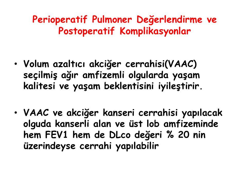 Perioperatif Pulmoner Değerlendirme ve Postoperatif Komplikasyonlar Volum azaltıcı akciğer cerrahisi(VAAC) seçilmiş ağır amfizemli olgularda yaşam kal