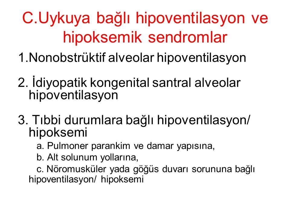 C.Uykuya bağlı hipoventilasyon ve hipoksemik sendromlar 1.Nonobstrüktif alveolar hipoventilasyon 2. İdiyopatik kongenital santral alveolar hipoventila