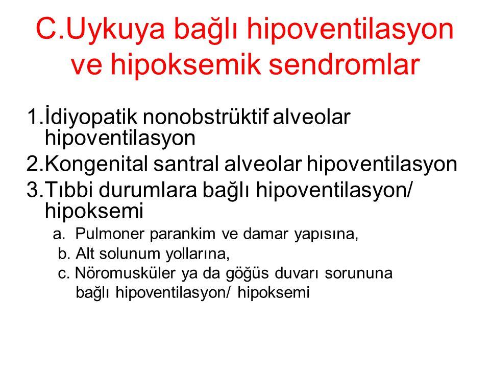 C.Uykuya bağlı hipoventilasyon ve hipoksemik sendromlar 1.İdiyopatik nonobstrüktif alveolar hipoventilasyon 2.Kongenital santral alveolar hipoventilas