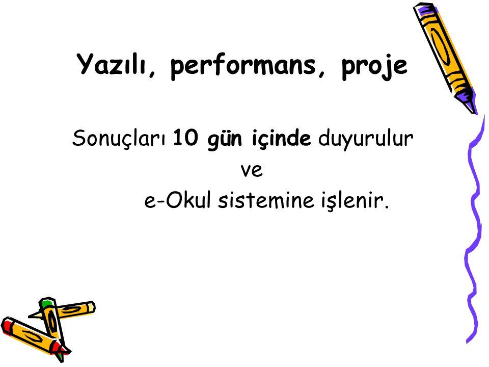 Yazılı, performans, proje Sonuçları 10 gün içinde duyurulur ve e-Okul sistemine işlenir.