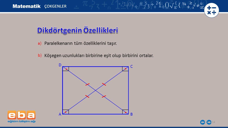 14 ÇOKGENLER Paralelkenarın tüm özelliklerini taşır. a) Köşegen uzunlukları birbirine eşit olup birbirini ortalar. b) C A B D