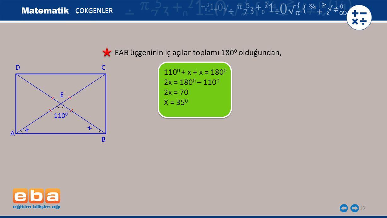 18 ÇOKGENLER EAB üçgeninin iç açılar toplamı 180 0 olduğundan, 110 0 + x + x = 180 0 2x = 180 0 – 110 0 2x = 70 X = 35 0 A C B D x 110 0 E x