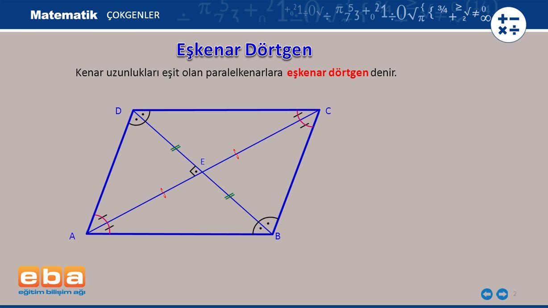 2 Kenar uzunlukları eşit olan paralelkenarlara eşkenar dörtgen denir. C A B D E