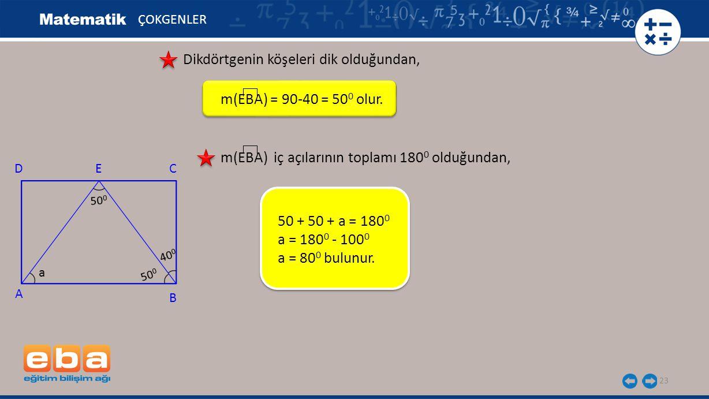 23 ÇOKGENLER Dikdörtgenin köşeleri dik olduğundan, m(EBA) = 90-40 = 50 0 olur. 50 + 50 + a = 180 0 a = 180 0 - 100 0 a = 80 0 bulunur. A C B DE 40 0 a