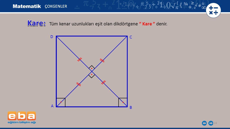 """24 ÇOKGENLER Tüm kenar uzunlukları eşit olan dikdörtgene """" Kare """" denir. C A B D"""