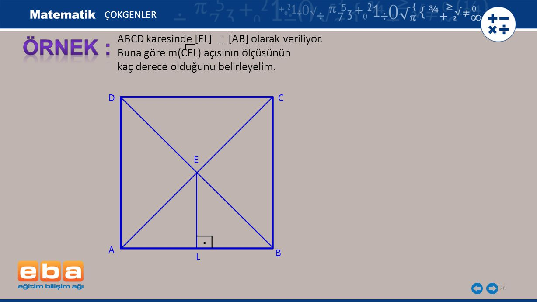 26 ABCD karesinde [EL] [AB] olarak veriliyor. Buna göre m(CEL) açısının ölçüsünün kaç derece olduğunu belirleyelim. ÇOKGENLER C A L D E B
