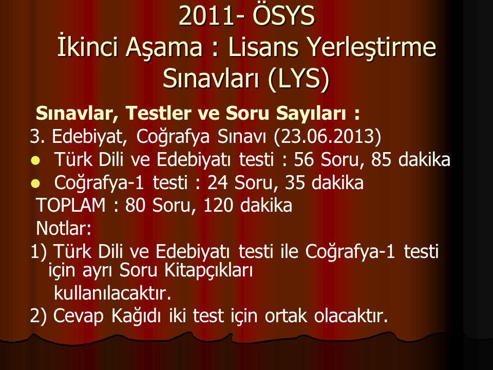 Sınavlar, Testler ve Soru Sayıları : 3. Edebiyat, Coğrafya Sınavı (23.06.2013) Türk Dili ve Edebiyatı testi : 56 Soru, 85 dakika Coğrafya-1 testi : 24