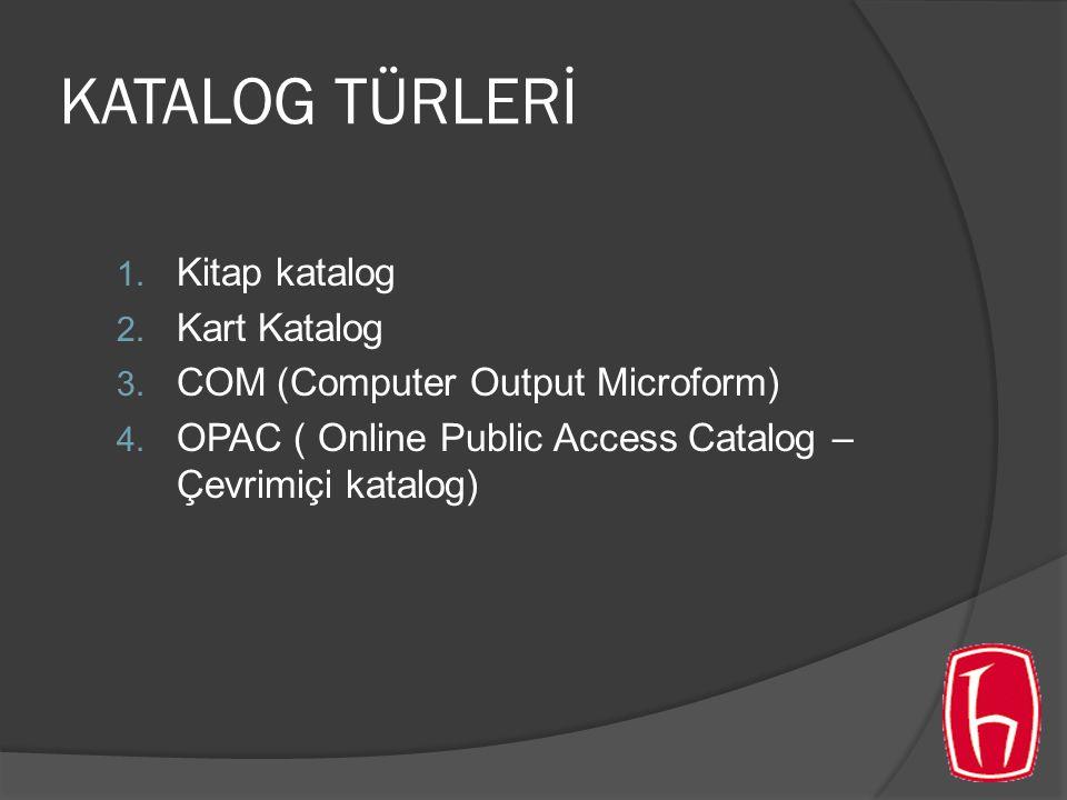 KATALOG TÜRLERİ 1. Kitap katalog 2. Kart Katalog 3.