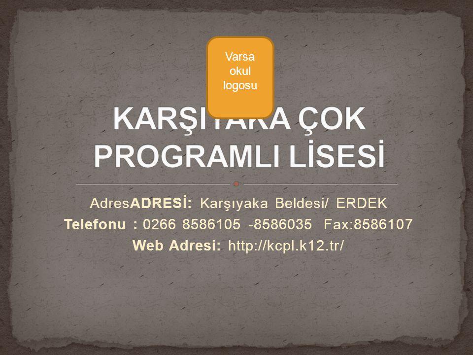 AdresADRESİ: Karşıyaka Beldesi/ ERDEK Telefonu : 0266 8586105 -8586035 Fax:8586107 Web Adresi: http://kcpl.k12.tr/ Varsa okul logosu