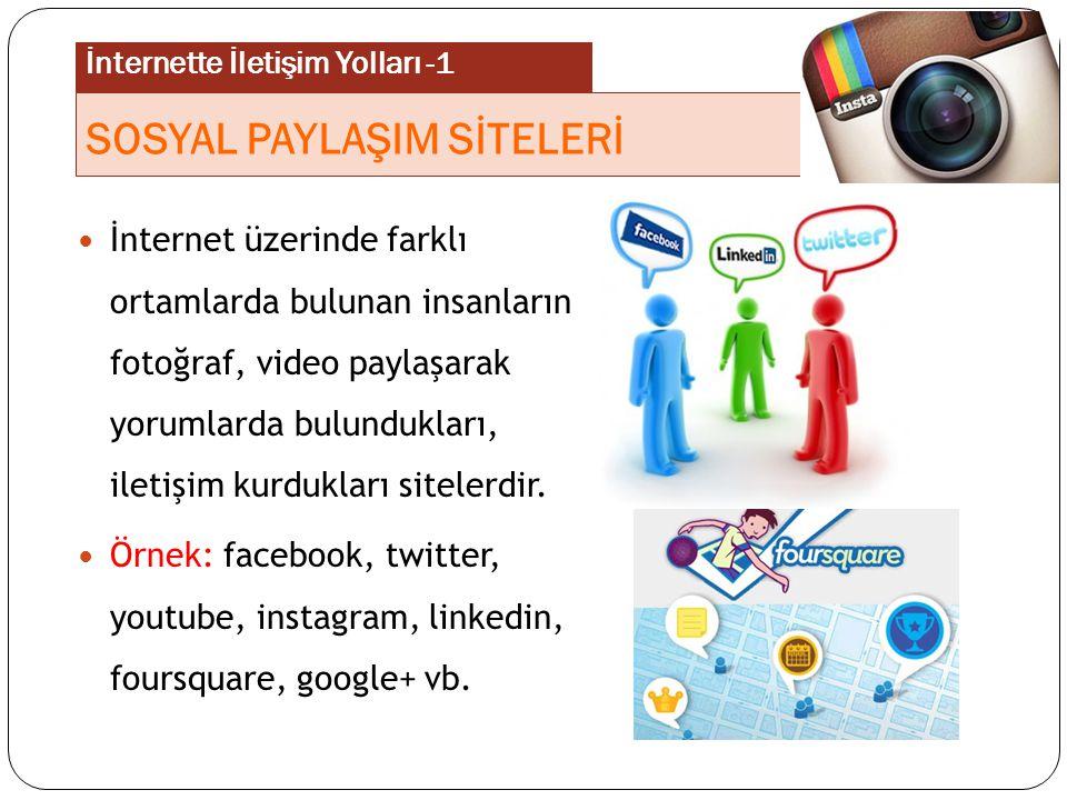 İnternet üzerinde farklı ortamlarda bulunan insanların fotoğraf, video paylaşarak yorumlarda bulundukları, iletişim kurdukları sitelerdir. Örnek: face