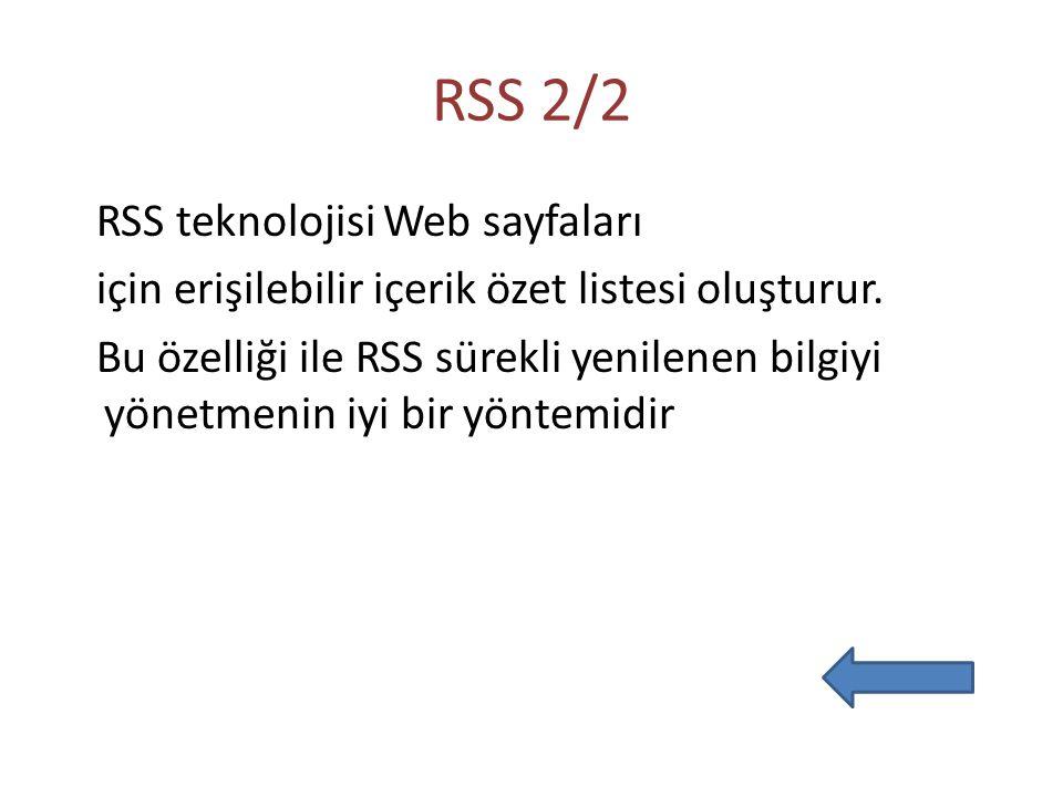 RSS 2/2 RSS teknolojisi Web sayfaları için erişilebilir içerik özet listesi oluşturur. Bu özelliği ile RSS sürekli yenilenen bilgiyi yönetmenin iyi bi