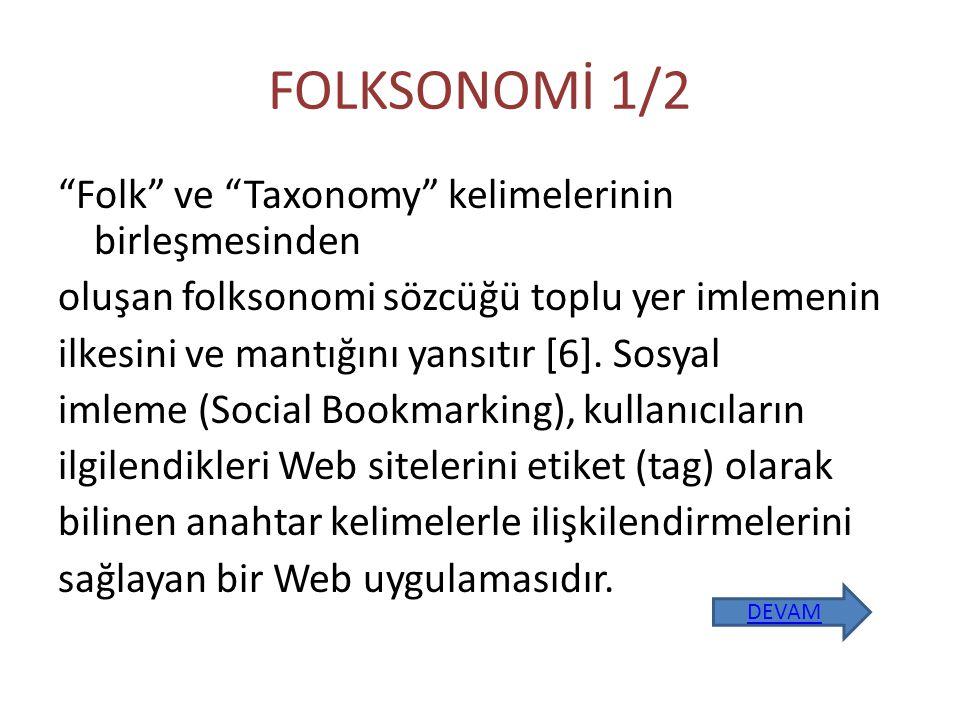 FOLKSONOMİ 1/2 Folk ve Taxonomy kelimelerinin birleşmesinden oluşan folksonomi sözcüğü toplu yer imlemenin ilkesini ve mantığını yansıtır [6].