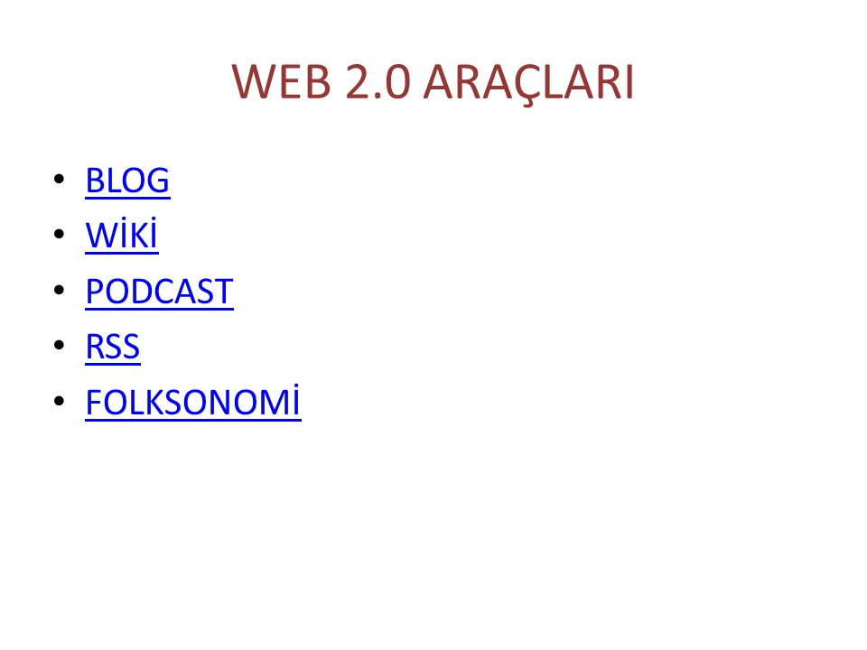 WEB 2.0 ARAÇLARI BLOG WİKİ PODCAST RSS FOLKSONOMİ