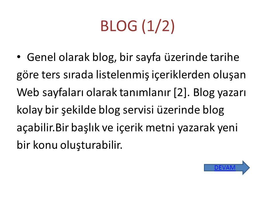 BLOG (1/2) Genel olarak blog, bir sayfa üzerinde tarihe göre ters sırada listelenmiş içeriklerden oluşan Web sayfaları olarak tanımlanır [2].