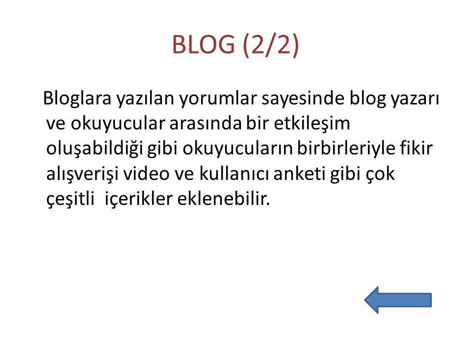 BLOG (2/2) Bloglara yazılan yorumlar sayesinde blog yazarı ve okuyucular arasında bir etkileşim oluşabildiği gibi okuyucuların birbirleriyle fikir alışverişi video ve kullanıcı anketi gibi çok çeşitli içerikler eklenebilir.