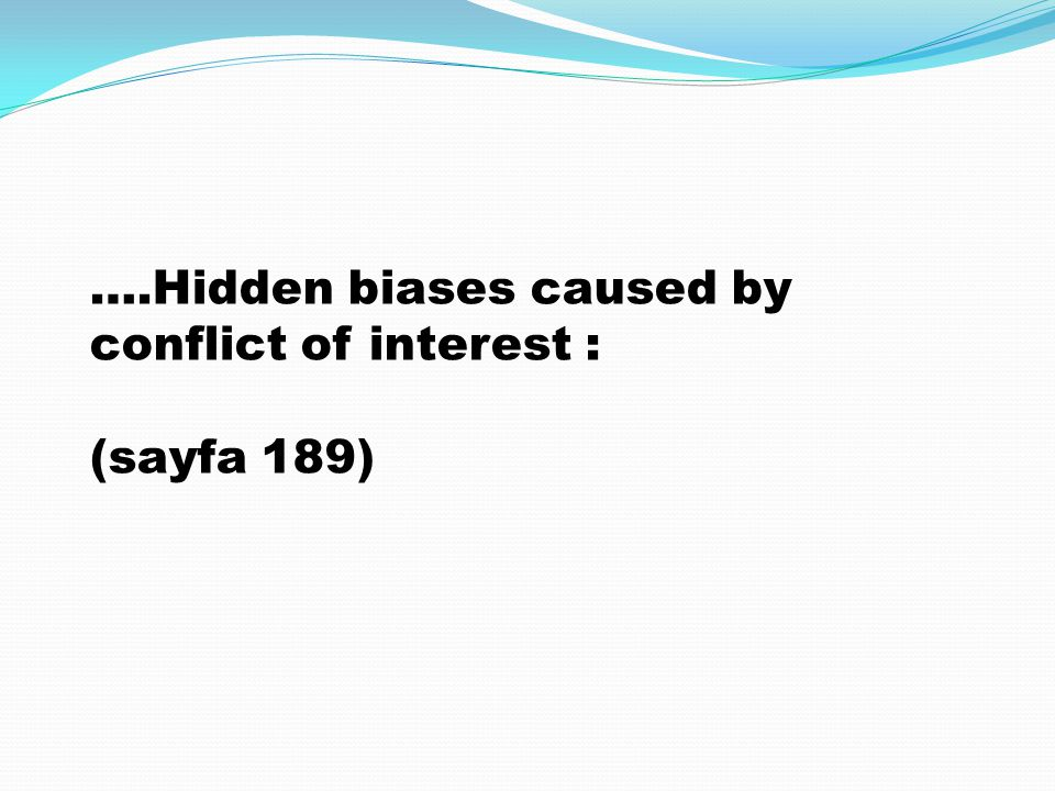 ….Hidden biases caused by conflict of interest : (sayfa 189)