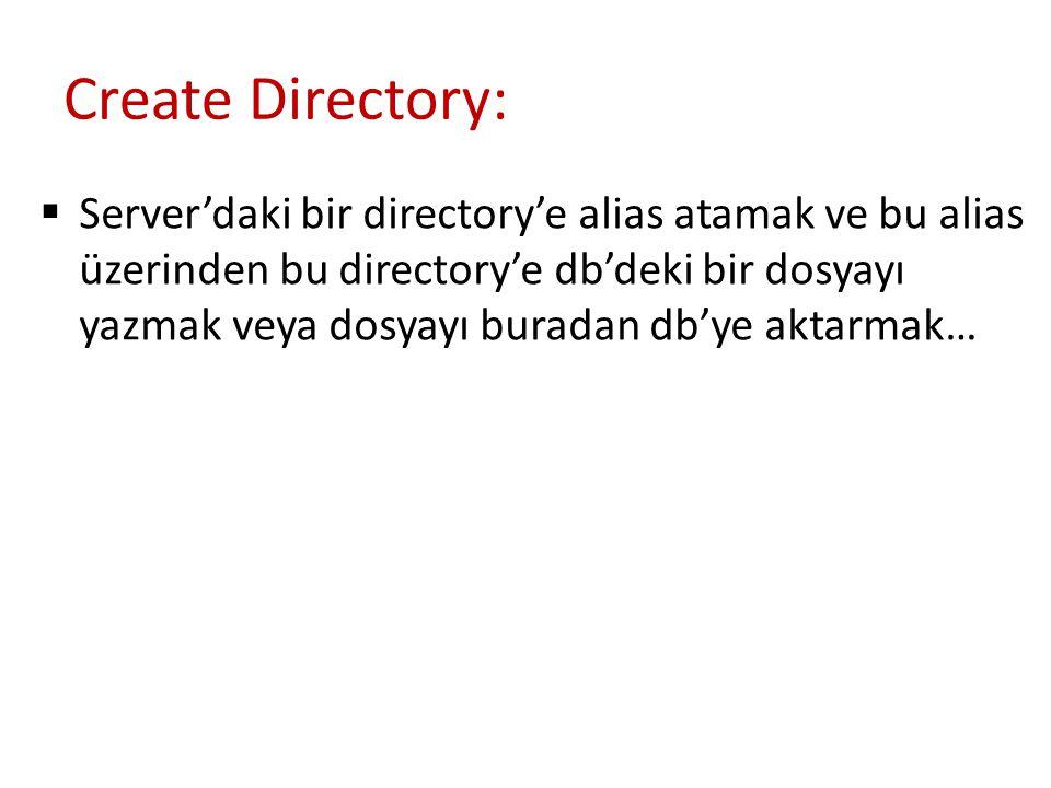 Create Directory:  Server'daki bir directory'e alias atamak ve bu alias üzerinden bu directory'e db'deki bir dosyayı yazmak veya dosyayı buradan db'y