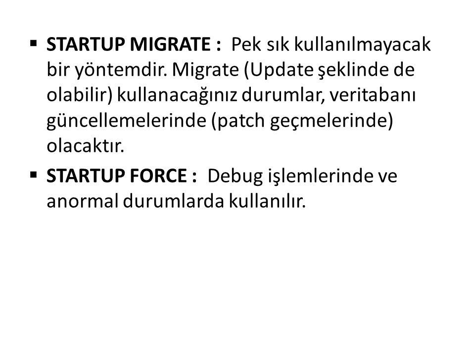  STARTUP MIGRATE : Pek sık kullanılmayacak bir yöntemdir. Migrate (Update şeklinde de olabilir) kullanacağınız durumlar, veritabanı güncellemelerinde