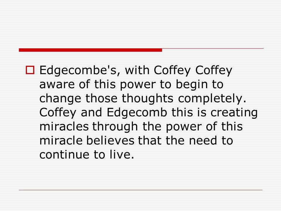  Edgecombe's, with Coffey Coffey aware of this power to begin to change those thoughts completely. Coffey and Edgecomb this is creating miracles thro