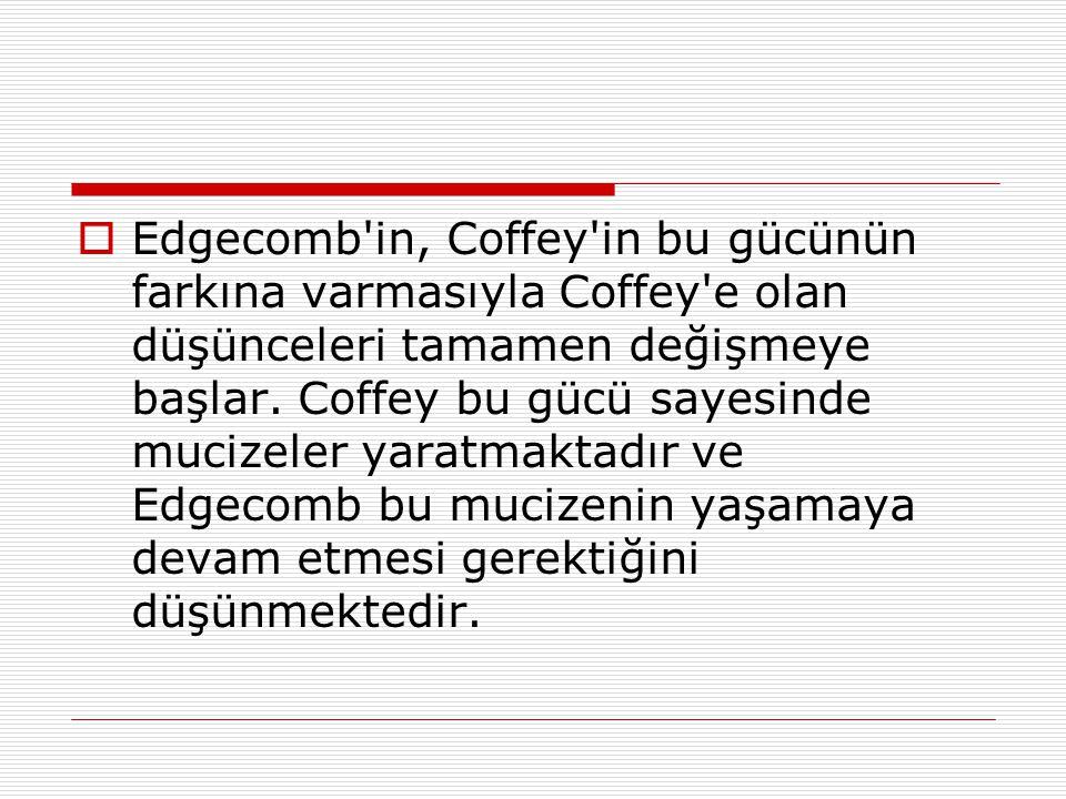  Edgecomb'in, Coffey'in bu gücünün farkına varmasıyla Coffey'e olan düşünceleri tamamen değişmeye başlar. Coffey bu gücü sayesinde mucizeler yaratmak