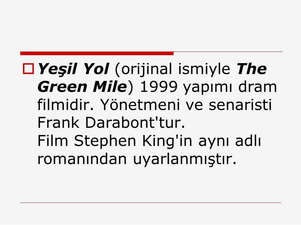  Yeşil Yol (orijinal ismiyle The Green Mile) 1999 yapımı dram filmidir. Yönetmeni ve senaristi Frank Darabont'tur. Film Stephen King'in aynı adlı rom