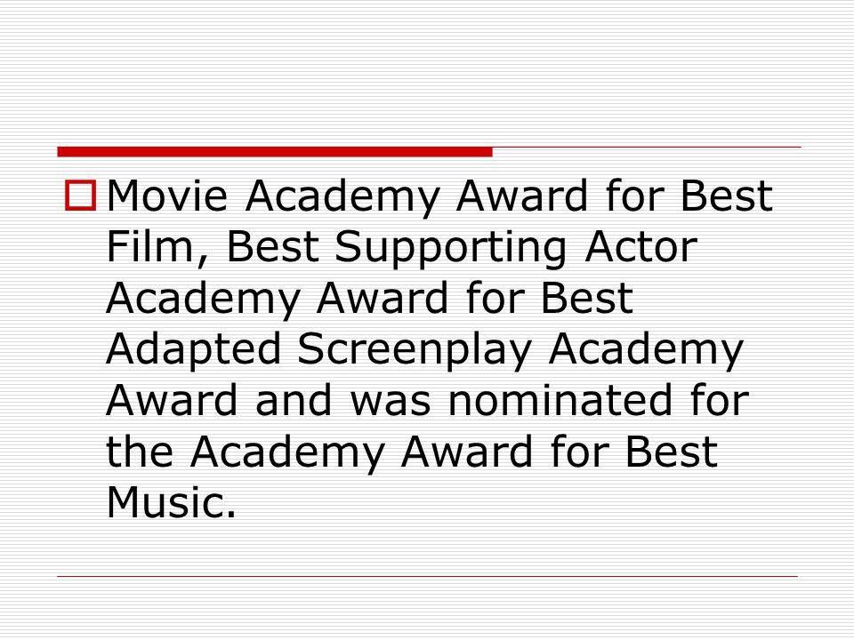  Film, En İyi Film Akademi Ödülü, En İyi Yardımcı Erkek Oyuncu Akademi Ödülü, En İyi Uyarlama Senaryo Akademi Ödülü ve En İyi Müzik Akademi Ödülü ne aday gösterilmiştir.