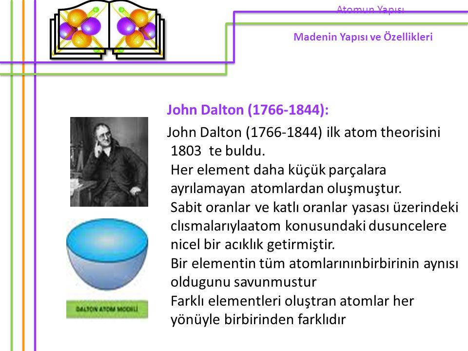 John Dalton (1766-1844): John Dalton (1766-1844) ilk atom theorisini 1803 te buldu. Her element daha küçük parçalara ayrılamayan atomlardan oluşmuştur