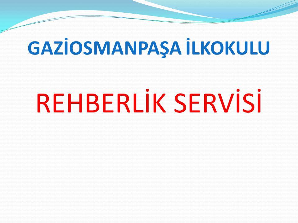 GAZİOSMANPAŞA İLKOKULU REHBERLİK SERVİSİ