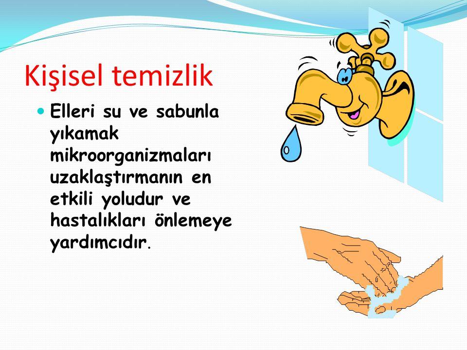 Kişisel temizlik Elleri su ve sabunla yıkamak mikroorganizmaları uzaklaştırmanın en etkili yoludur ve hastalıkları önlemeye yardımcıdır.