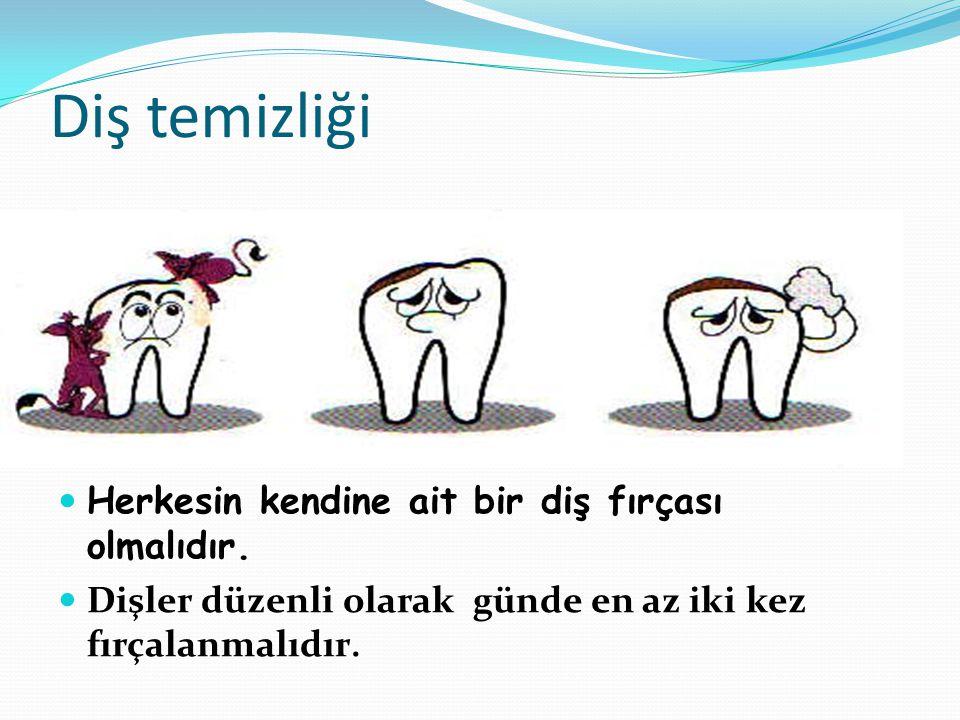 Diş temizliği Herkesin kendine ait bir diş fırçası olmalıdır. Dişler düzenli olarak günde en az iki kez fırçalanmalıdır.