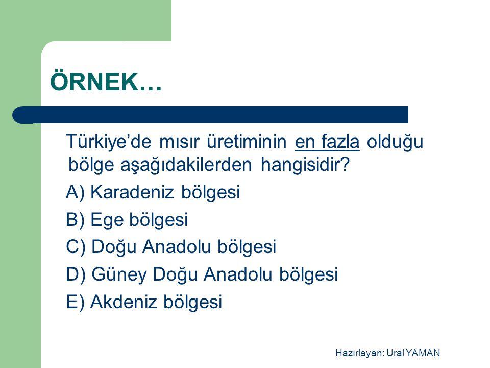 Hazırlayan: Ural YAMAN ÖRNEK… Türkiye'de mısır üretiminin en fazla olduğu bölge aşağıdakilerden hangisidir? A) Karadeniz bölgesi B) Ege bölgesi C) Doğ