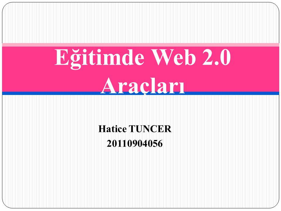 Hatice TUNCER 20110904056 Eğitimde Web 2.0 Araçları
