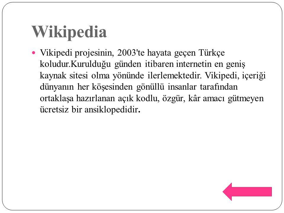 Wikipedia Vikipedi projesinin, 2003'te hayata geçen Türkçe koludur.Kurulduğu günden itibaren internetin en geniş kaynak sitesi olma yönünde ilerlemekt