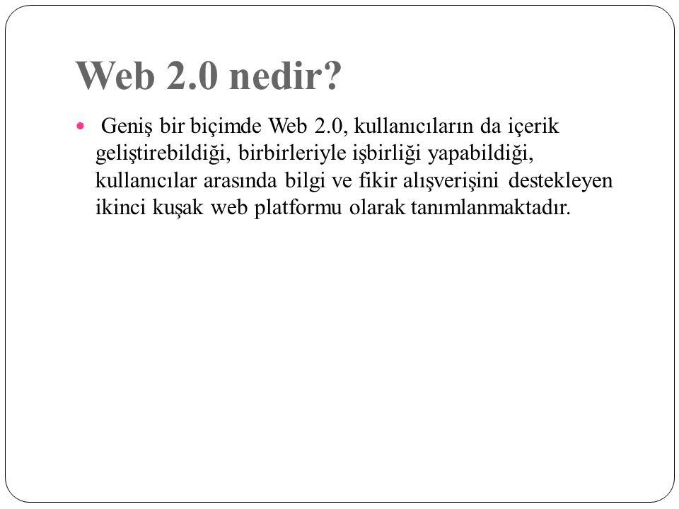 Web 2.0 nedir? Geniş bir biçimde Web 2.0, kullanıcıların da içerik geliştirebildiği, birbirleriyle işbirliği yapabildiği, kullanıcılar arasında bilgi