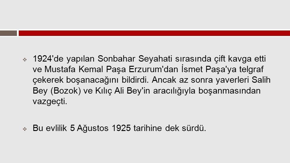  1924'de yapılan Sonbahar Seyahati sırasında çift kavga etti ve Mustafa Kemal Paşa Erzurum'dan İsmet Paşa'ya telgraf çekerek boşanacağını bildirdi. A