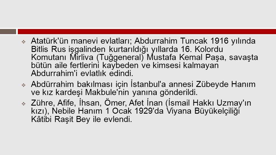  Atatürk'ün manevi evlatları; Abdurrahim Tuncak 1916 yılında Bitlis Rus işgalinden kurtarıldığı yıllarda 16. Kolordu Komutanı Mirliva (Tuğgeneral) Mu