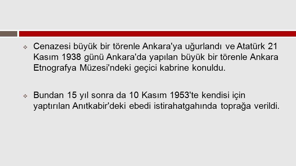  Cenazesi büyük bir törenle Ankara'ya uğurlandı ve Atatürk 21 Kasım 1938 günü Ankara'da yapılan büyük bir törenle Ankara Etnografya Müzesi'ndeki geçi