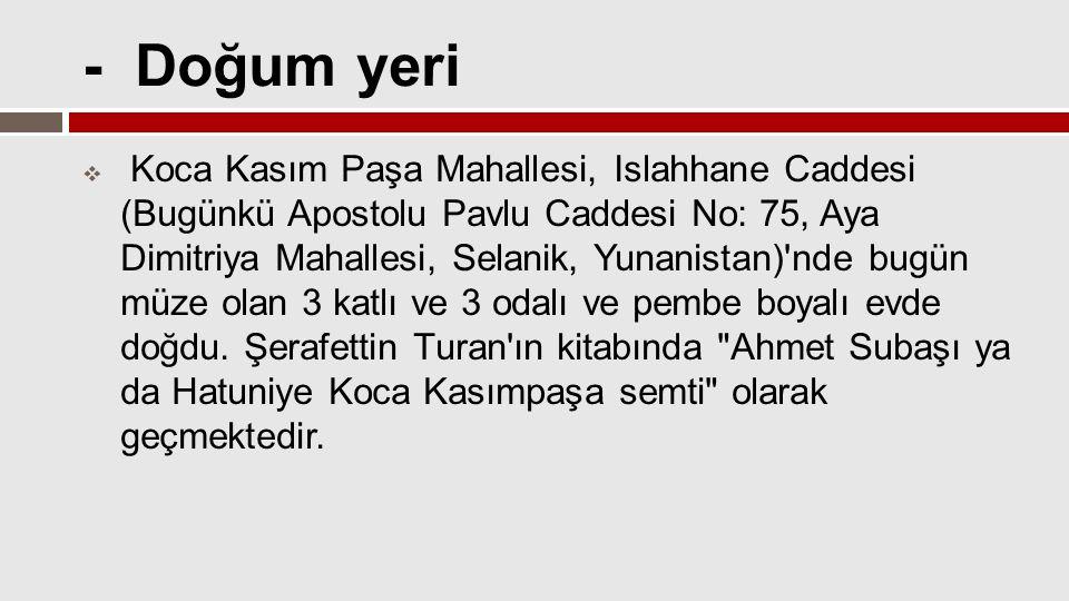  Ancak Atatürk ün üvey kız kardeşi Ruhiye Hanım ın torunu Ferhat Babür ün aktardığına göre Atatürk ün doğduğu ev olarak bilinen yandaki resimde gösterilen evdeki Selanik Konsolosluğu binası, Atatürk ün doğduğu ev değildir.