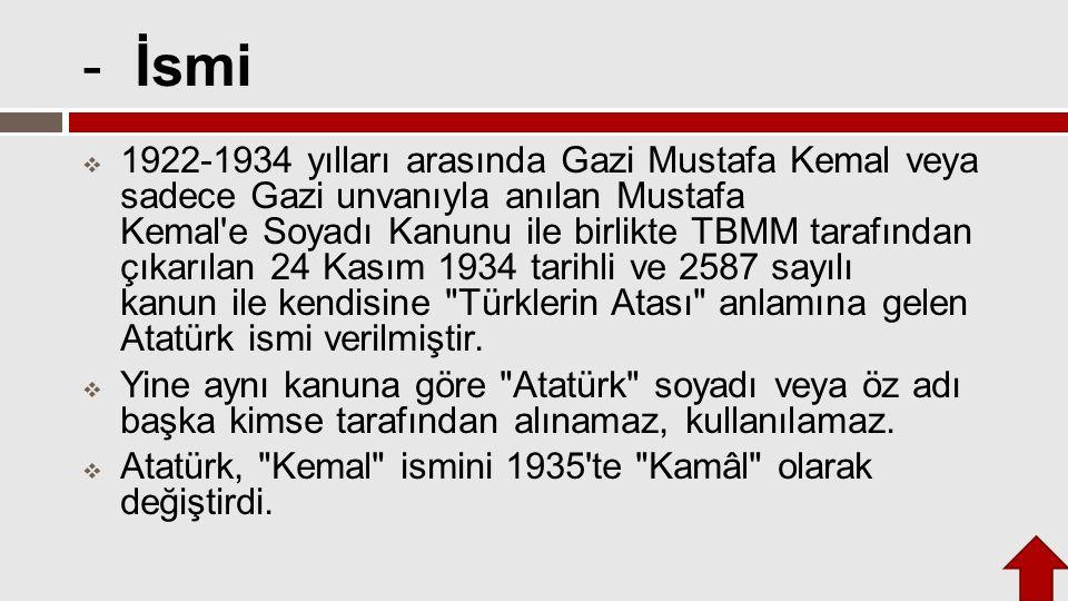 - İsmi  1922-1934 yılları arasında Gazi Mustafa Kemal veya sadece Gazi unvanıyla anılan Mustafa Kemal'e Soyadı Kanunu ile birlikte TBMM tarafından çı