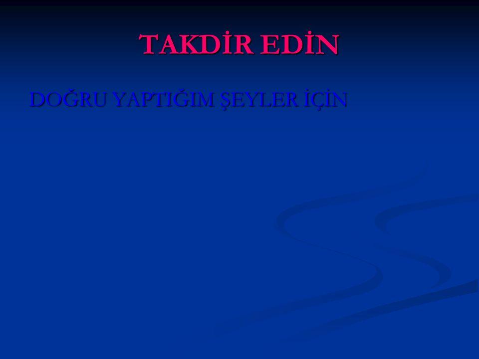www.rehberlikportali.com © Hayat Rehberiniz © rehberlikportali@gmail.com TAKDİR EDİN DOĞRU YAPTIĞIM ŞEYLER İÇİN