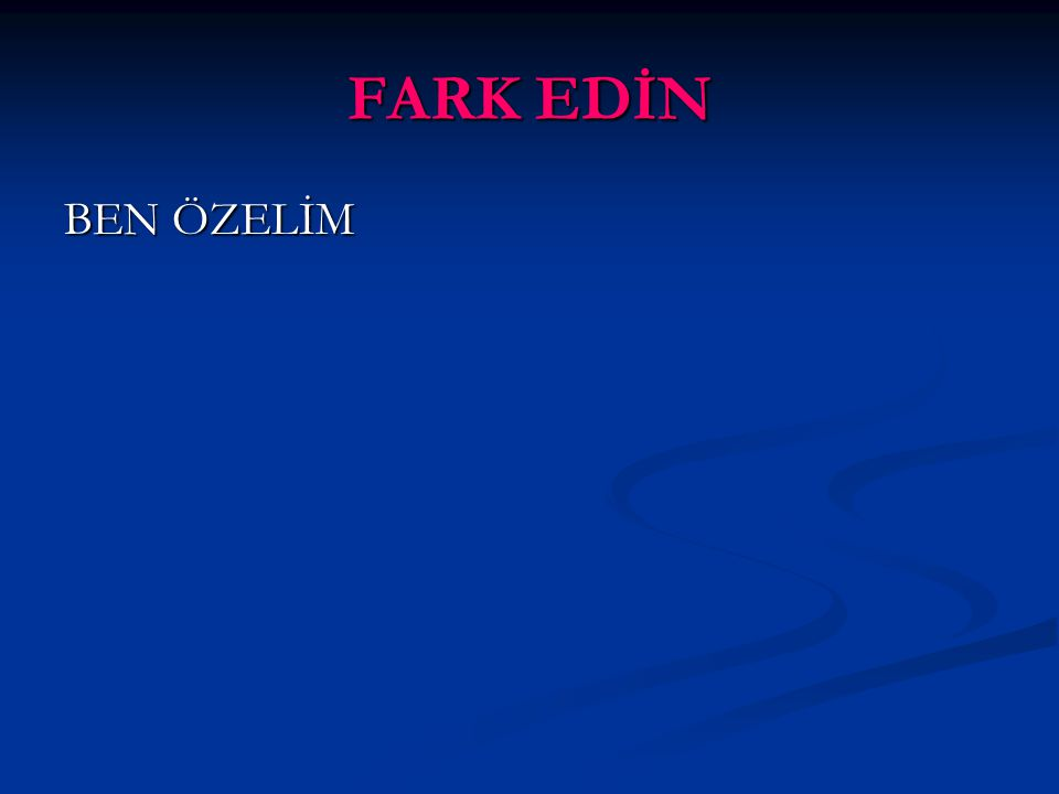 www.rehberlikportali.com © Hayat Rehberiniz © rehberlikportali@gmail.com FARK EDİN BEN ÖZELİM