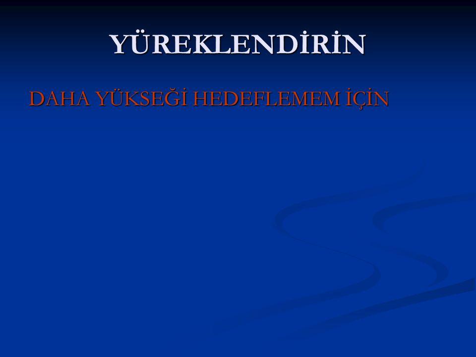 www.rehberlikportali.com © Hayat Rehberiniz © rehberlikportali@gmail.com YÜREKLENDİRİN DAHA YÜKSEĞİ HEDEFLEMEM İÇİN