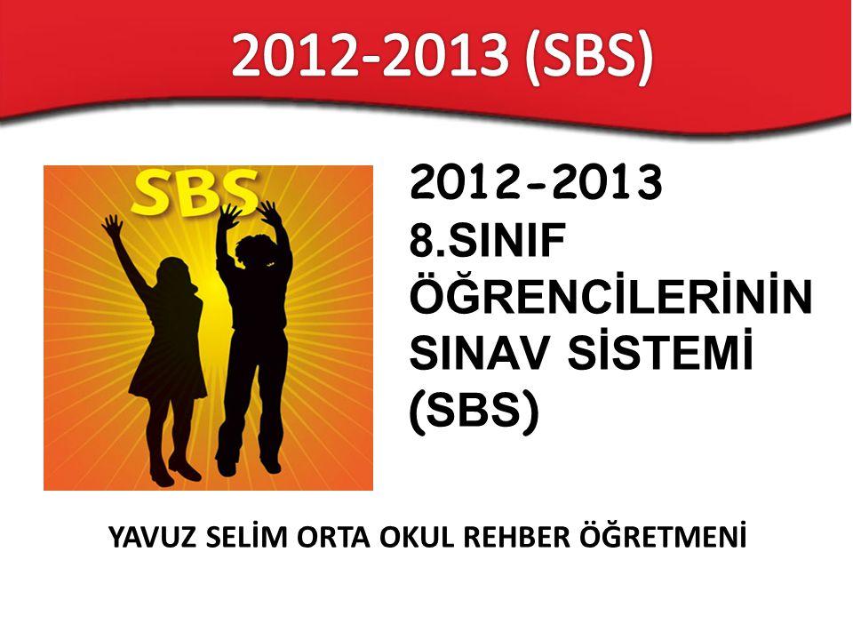 YAVUZ SELİM ORTA OKUL REHBER ÖĞRETMENİ 2012-2013 8.SINIF ÖĞRENCİLERİNİN SINAV SİSTEMİ ( SBS )