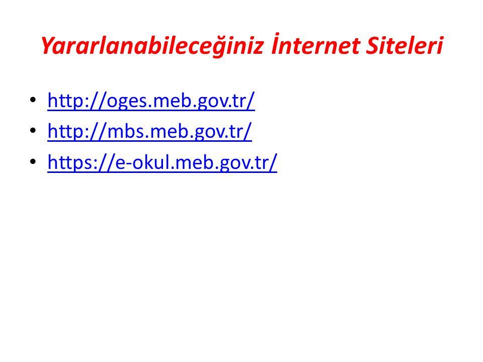 Yararlanabileceğiniz İnternet Siteleri http://oges.meb.gov.tr/ http://mbs.meb.gov.tr/ https://e-okul.meb.gov.tr/
